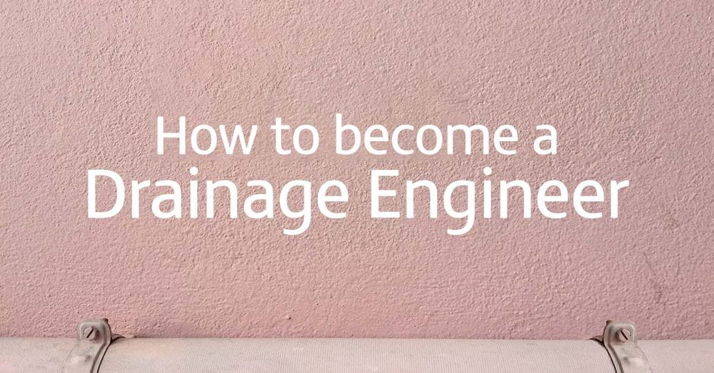 How to become a drainage engineer