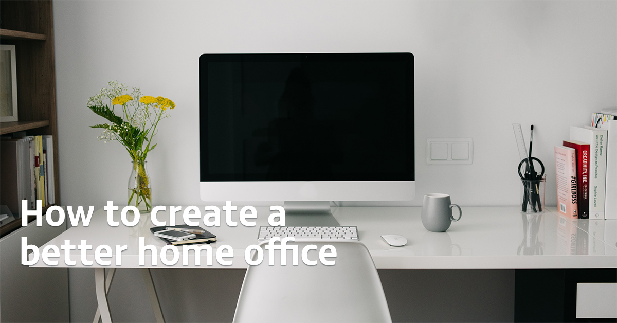 How to create a better home office
