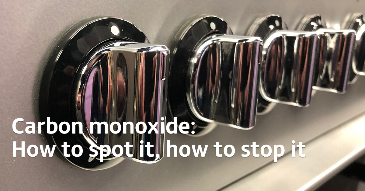 Carbon monoxide - How to spot it, how to stop it